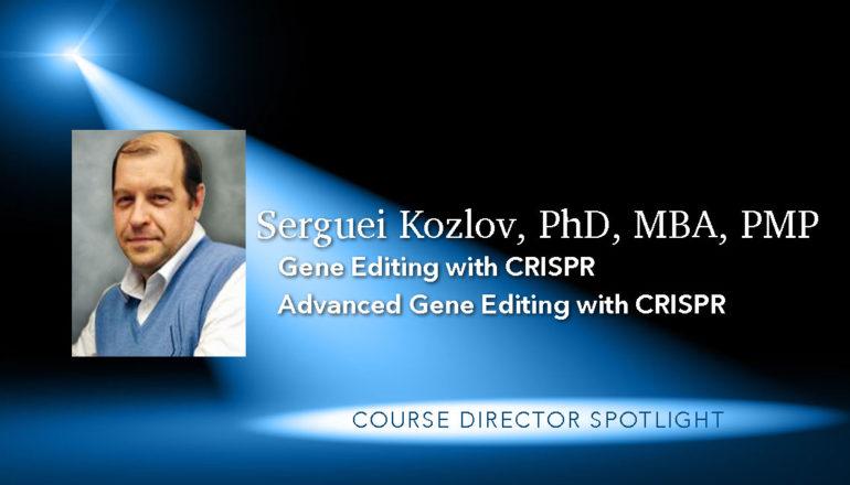 Serguei Kozlov, PhD, MBA, PMP: Gene Editing with CRISPR